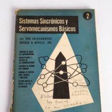Libros de segunda mano: SISTEMAS SINCRÓNICOS Y SERVOMECANISMOS BÁSICOS Nº 2. POR VAN VALKENBURGH, NOOGER & NEVILLE. ED. 1971. Lote 125350471