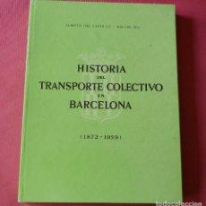 Libros de segunda mano: HISTORIA DEL TRANSPORTE COLECTIVO EN BARCELONA -1872 -1959 - ALBERTO DEL CASTILLO - MANUEL RIU -1959. Lote 125407931