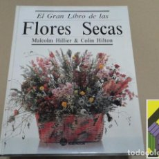 Libros de segunda mano: HILLIER, MALCOLM/ HILTON, COLIN: EL GRAN LIBRO DE LAS FLORES SECAS (TRAD:JUAN MANUEL IBEAS). Lote 125726747