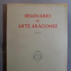 Libros de segunda mano: SEMINARIO DE ARTE ARAGONÉS XXXV / 1982. INSTITUCIÓN FERNANDO EL CATÓLICO. Lote 125858855