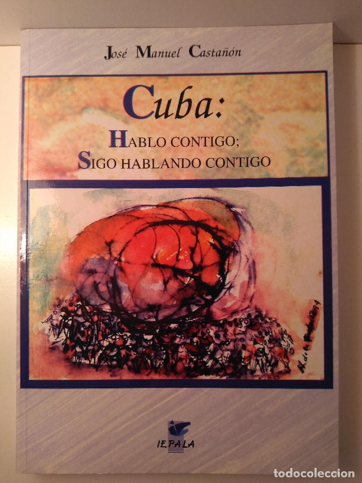 CUBA: HABLO CONTIGO; SIGO HABLANDO CONTIGO. JOSÉ MANUEL CASTAÑÓN. MADRID: IEPALA, 2001 (Libros de Segunda Mano - Pensamiento - Otros)