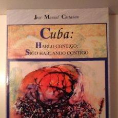 Libros de segunda mano: CUBA: HABLO CONTIGO; SIGO HABLANDO CONTIGO. JOSÉ MANUEL CASTAÑÓN. MADRID: IEPALA, 2001. Lote 125892774
