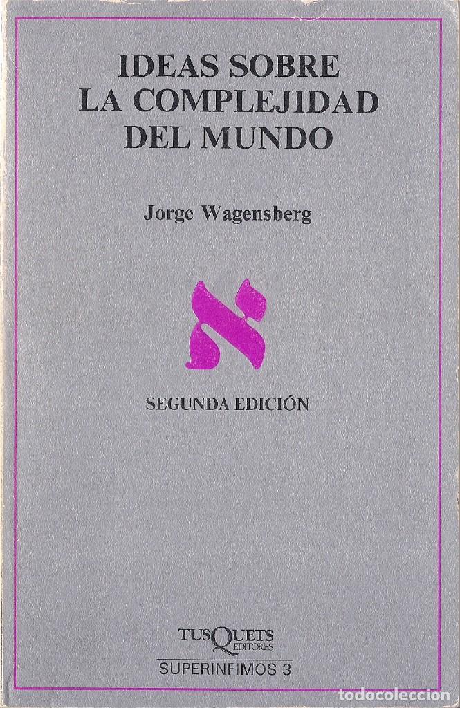 JORGE WAGENSBERG : IDEAS SOBRE LA COMPLEJIDAD DEL MUNDO. (TUSQUETS EDS, SUPERÍNFIMOS 3, 1989) (Libros de Segunda Mano - Pensamiento - Otros)