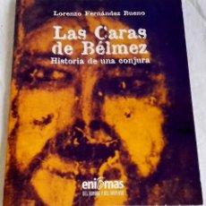 Libros de segunda mano: LAS CARAS DE BÉLMEZ HISTORIA DE UNA CONJURA; LORENZO FERNÁNDEZ BUENO - ENIGMAS 1999. Lote 125895199