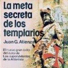Libros de segunda mano: LA META SECRETA DE LOS TEMPLARIOS. JUAN G. ATIENZA . Lote 125948627