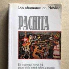 Libros de segunda mano: PACHITA, LOS CHAMANES DE MÉXICO, POR JACOBO GRINBERG-ZYLBERBAUM (HEPTADA EDICIONES, 1990). UN TESTIM. Lote 140365056