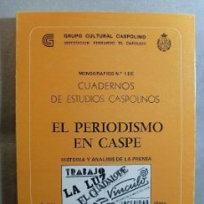 Libros de segunda mano: EL PERIODISMO EN CASPE / SANTIAGO ALDEA GIMENO - ALBERTO SERRANO DOLADER / 1981.. Lote 125967839