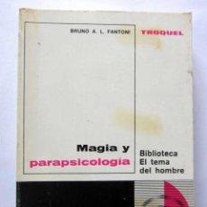 Libros de segunda mano: MAGIA Y PARAPSICOLOGÍA. BRUNO A. L. FANTONI. EDICIONES TROQUEL 1974. 468 PAGS.. Lote 125968227