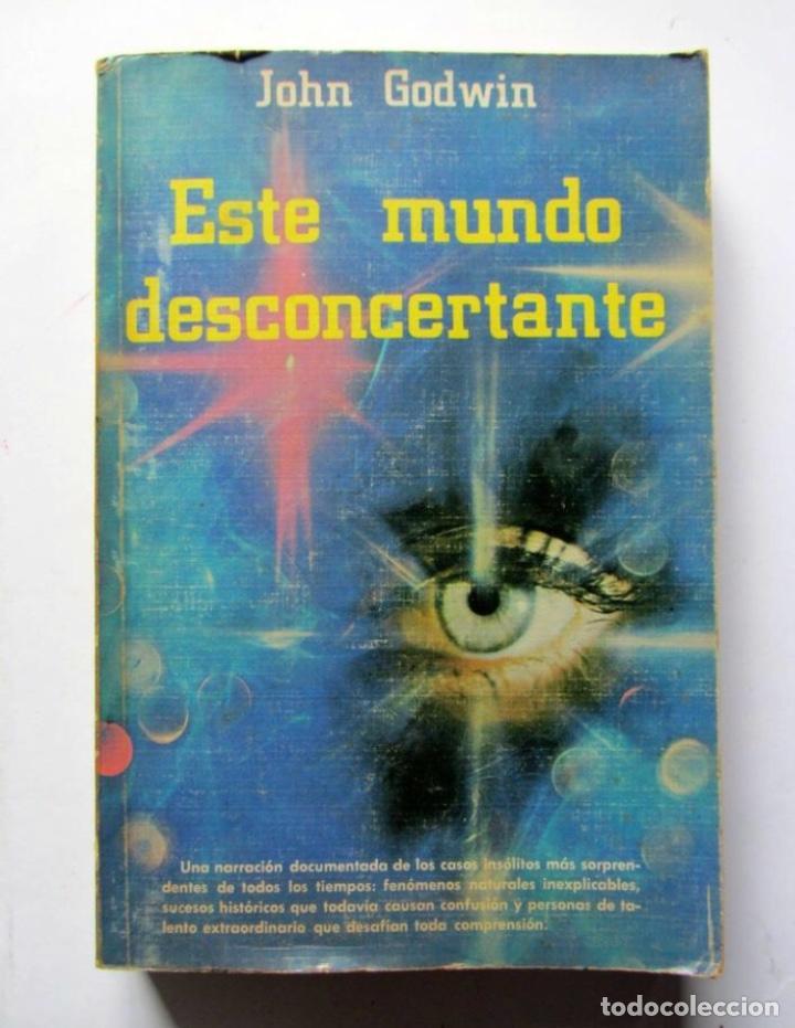 ESTE MUNDO DESCONCERTANTE. JOHN GODWIN. EDITORIAL DIANA 1975. ILUSTRADO. 395 PAGS. (Libros de Segunda Mano - Parapsicología y Esoterismo - Otros)