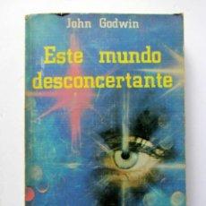 Libros de segunda mano: ESTE MUNDO DESCONCERTANTE. JOHN GODWIN. EDITORIAL DIANA 1975. ILUSTRADO. 395 PAGS.. Lote 125968683
