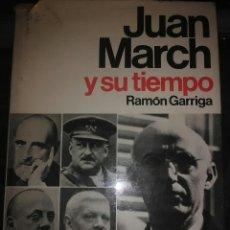 Libros de segunda mano: JUAN MARCH Y SU TIEMPO. RAMÓN GARRIGA. PLANETA. 1976.. Lote 125970779