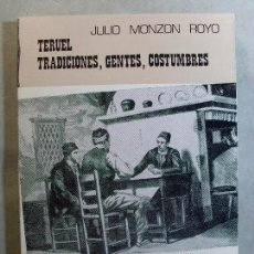 Libros de segunda mano: TERUEL, TRADICIONES, GENTES, COSTUMBRES / JULIO MONZÓN ROYO / 1984. LIBRERÍA GENERAL . Lote 125974923