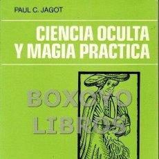 Libros de segunda mano: JAGOT, PAUL C. CIENCIA OCULTA Y MAGIA PRÁCTICA. Lote 125980771