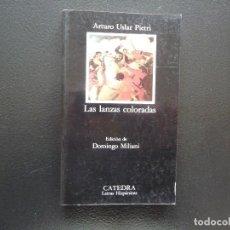 Libros de segunda mano: USLAR PETRI. LAS LANZAS COLORADAS. CÁTEDRA. Lote 125998019