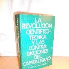 Libros de segunda mano: LA REVOLUCIÓN CIENTÍFICO-TÉCNICA Y LAS CONTRADICCIONES DEL CAPITALISMO · PROGRESO, 1981. Lote 126018423