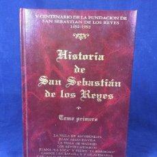 Libros de segunda mano: HISTORIA DE SAN SEBASTIAN DE LOS REYES TOMO 1 ISIDORO RODRIGUEZ TATO 1991 25X18CMS. Lote 126036215