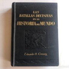 Libros de segunda mano: LAS BATALLAS MÁS DECISIVAS EN LA HISTORIA DEL MUNDO POR EDUARDO S. CREASY. J. GIBERT EDITOR, 1940.. Lote 126039871