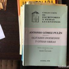 Libros de segunda mano: OLIVARES DORMIDOS Y OTRAS OBRAS. ANTONIO GÓMEZ PULÍN. TEMAS LUCENTINOS. Lote 126073392