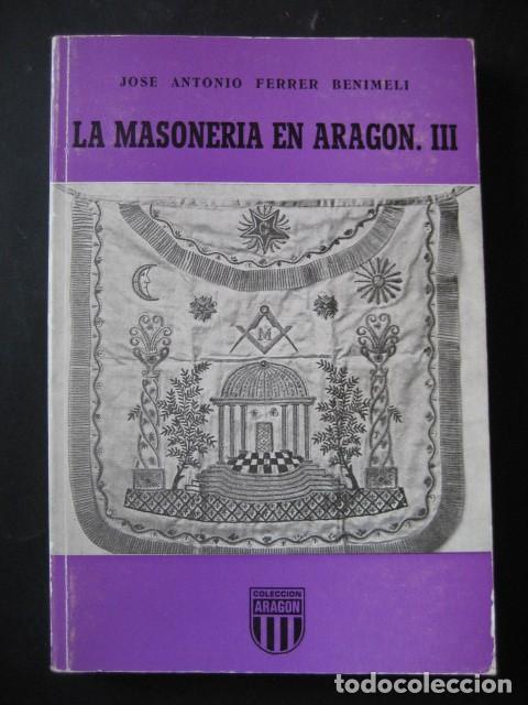 Libros de segunda mano: LA MASONERIA EN ARAGON (3 TOMOS). ANTONIO FERRER BENIMELI, 1979. MASONES, MASONICO - Foto 4 - 126103731