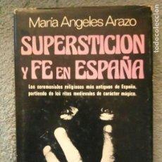 Libros de segunda mano: SUPERSTICION Y FE EN ESPAÑA. MARIA ANGELES ARAZO.PLAZA&JANES 1978.. Lote 126108443