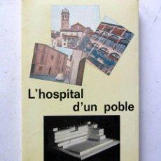 Libros de segunda mano: L´HOSPITAL D´UN POBLE. 1973. ILUSTRADO. 143 PAGS.. Lote 126109011