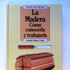 Libros de segunda mano: LA MADERA. CÓMO CONOCERLA Y TRABAJARLA. R. DONZELLI, B. MUNARI, P.POLATO ANAYA 1986.. Lote 126109959