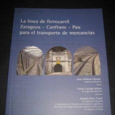 Libros de segunda mano: LIBRO TRENES. LA LINEA DE FERROCARRIL ZARAGOZA - CANFRANC - PAU PARA EL TRANSPORTE DE MERCANCIAS.. Lote 126124695