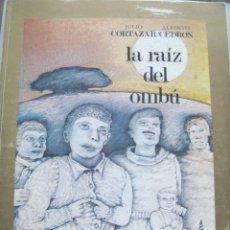 Libros de segunda mano: JULIO CORTÁZAR: LA RAIZ DEL OMBU. ALBERTO CEDRÓN. PRIMERA EDICIÓN DE 300 EJEMPLARES.. Lote 126141207