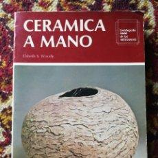Libros de segunda mano: CERAMICA A MANO- ELSBETH S WOODY, ENCICLOPEDIA CEAC DE LAS ARTESANIAS. CEAC 1986.. Lote 126182059
