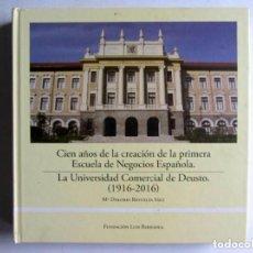 Libros de segunda mano: LA UNIVERSIDAD COMERCIAL DE DEUSTO (1916-2016) CIEN AÑOS DE LA CREACIÓN DE LA PRIMERA ESCUELA DE NE. Lote 126214019