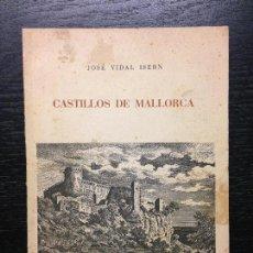 Libros de segunda mano: CASTILLOS DE MALLORCA, VIDAL ISERN, JOSE, 1959. Lote 126238347
