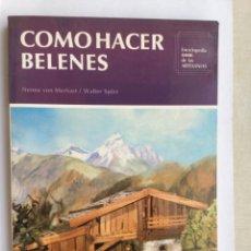 Libros de segunda mano: COMO HACER BELENES.NENNA VON MERHART/WALTER SPORR.ENCICLOPEDIA CEAC DE LAS ARTESANIAS 1988. Lote 126303875
