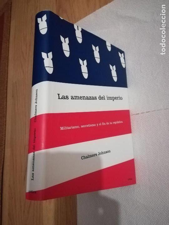 Libros de segunda mano: LAS AMENAZAS DEL IMPERIO.MIlitarismo, secretismo y el fin de la república (Chalmers Johnson) Crítica - Foto 3 - 137215025