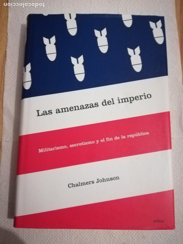 LAS AMENAZAS DEL IMPERIO.MILITARISMO, SECRETISMO Y EL FIN DE LA REPÚBLICA (CHALMERS JOHNSON) CRÍTICA (Libros de Segunda Mano - Historia - Otros)
