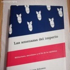 Libros de segunda mano: LAS AMENAZAS DEL IMPERIO.MILITARISMO, SECRETISMO Y EL FIN DE LA REPÚBLICA (CHALMERS JOHNSON) CRÍTICA. Lote 137215025