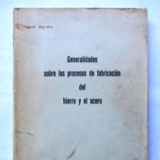 Libros de segunda mano: GENERALIDADES SOBRE LOS PROCESOS DE FABRICACIÓN DEL HIERRO Y EL ACERO. JOSÉ APRAIZ. ED. ESCUELA INGE. Lote 126347747