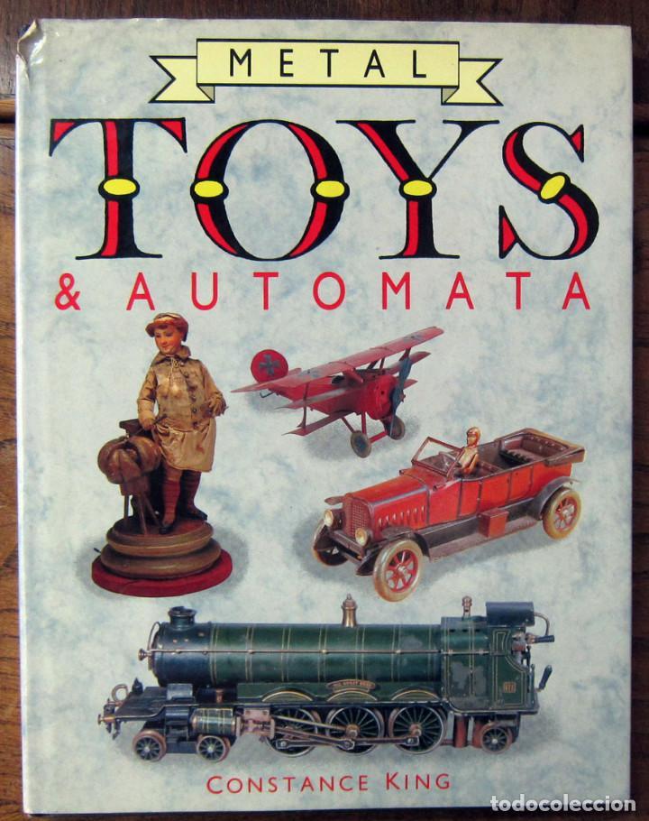CONSTANCE KING - METAL TOYS & AUTOMATA - 1989 - AUTOMATAS, JUGUETES DE METAL, HOJALATA - EN INGLÉS (Libros de Segunda Mano - Bellas artes, ocio y coleccionismo - Otros)