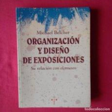 Libros de segunda mano: ORGANIZACIÓN Y DISEÑO DE EXPOSICIONES. MICHAEL BELCHER. TREA 1º EDIC 1994. Lote 126424915