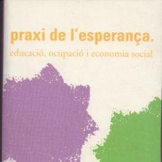 Libros de segunda mano: PRAXI DE L'ESPERANÇA. EDUCACIÓ I ECONOMIA SOCIAL - DANIEL JOVER TORREGROSA - 273 PÁG AÑO 2007 FN52. Lote 126486151