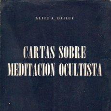 Libros de segunda mano: ALICE BAILEY : CARTAS SOBRE MEDITACIÓN OCULTISTA (KIER, 1963). Lote 126493459