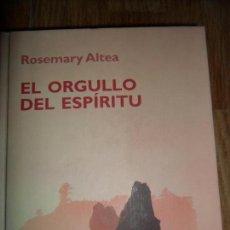 Libros de segunda mano: EL ORGULLO DEL ESPÍRITU, ROSEMARY ALTEA, ED. RBA. Lote 126626179