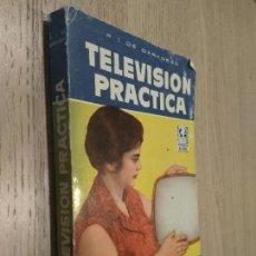 Libros de segunda mano: TELEVISIÓN PRÁCTICA. R. J. DE DARKNESS. EDITORIAL BRUGUERA, 1ª EDICIÓN 1958.. Lote 126675651