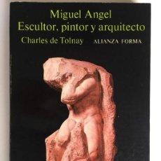 Libros de segunda mano: MIGUEL ANGEL. ESCULTOR, PINTOR Y ARQUITECTO - CHARLES DE TOLNAY - ALIANZA FORMA 48. Lote 126694871