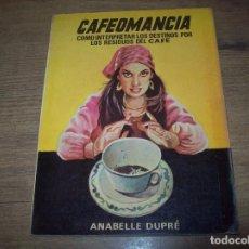 Libros de segunda mano: CAFEOMANCIA.COMO INTERPRETAR LOS DESTINOS POR LOS RESIDUOS DEL CAFÉ. ANABELLE DUPRÉ. 1975. UNA JOYA!. Lote 126760015