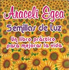 Libros de segunda mano: ARACELI EGEA-SEMILLAS DE LUZ.UN LIBRO PRÁCTICO PARA MEJORAR LA VIDA.2006.. Lote 126790707