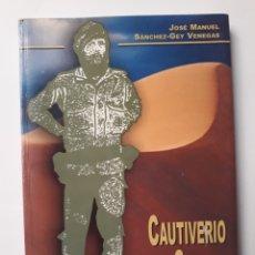 Libros de segunda mano: HISTORIA MILITAR . CAUTIVERIO EN EL SAHARA JOSE MANUEL SANCHEZ GEY VENEGAS 2004. Lote 126939787