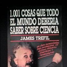 Libros de segunda mano: 1.001 COSAS QUE TODO EL MUNDO DEBERIA SABER SOBRE CIENCIA. JAMES TREFIL. PLAZA JANES 1994. . Lote 126977847