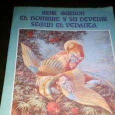 Libros de segunda mano: EL HOMBRE Y SU DEVENIR SEGUN EL VEDANTA - RENE GUENON. Lote 127008411