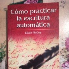 Libros de segunda mano: CÓMO PRACTICAR LA ESCRITURA AUTOMÁTICA - EDAIN MCCOY. Lote 127112711