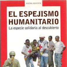 Libros de segunda mano: JORDI RAICH : EL ESPEJISMO HUMANITARIO (LA ESPECIE SOLIDARIA AL DESCUBIERTO). ED. DEBATE, 2004. Lote 127135883